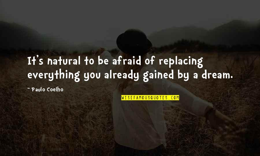 Replacing Quotes By Paulo Coelho: It's natural to be afraid of replacing everything