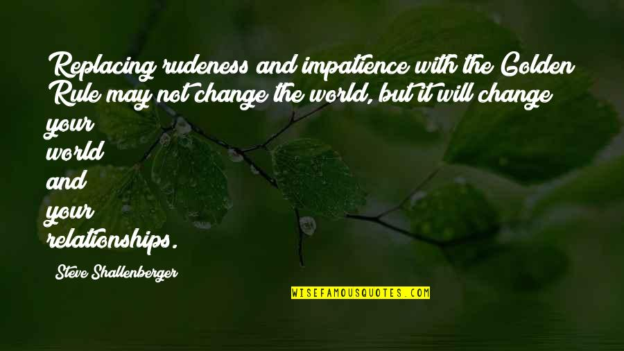 Replacing Quotes By Steve Shallenberger: Replacing rudeness and impatience with the Golden Rule