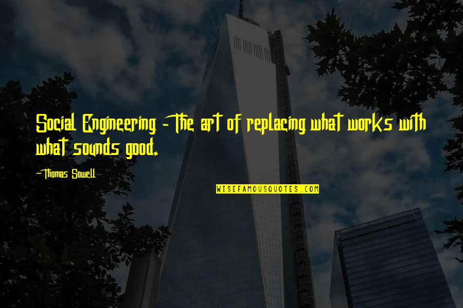 Replacing Quotes By Thomas Sowell: Social Engineering - The art of replacing what