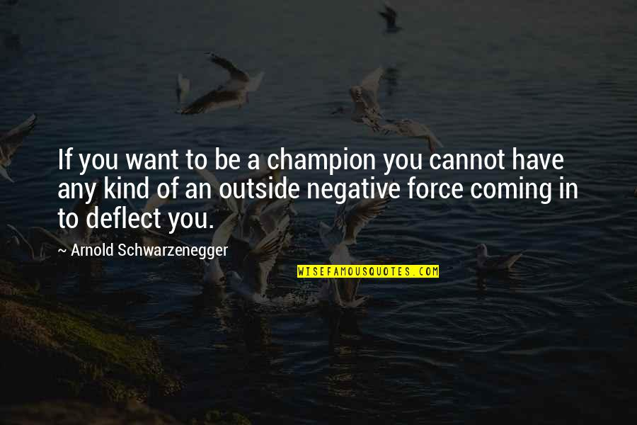 Replying Quotes By Arnold Schwarzenegger: If you want to be a champion you
