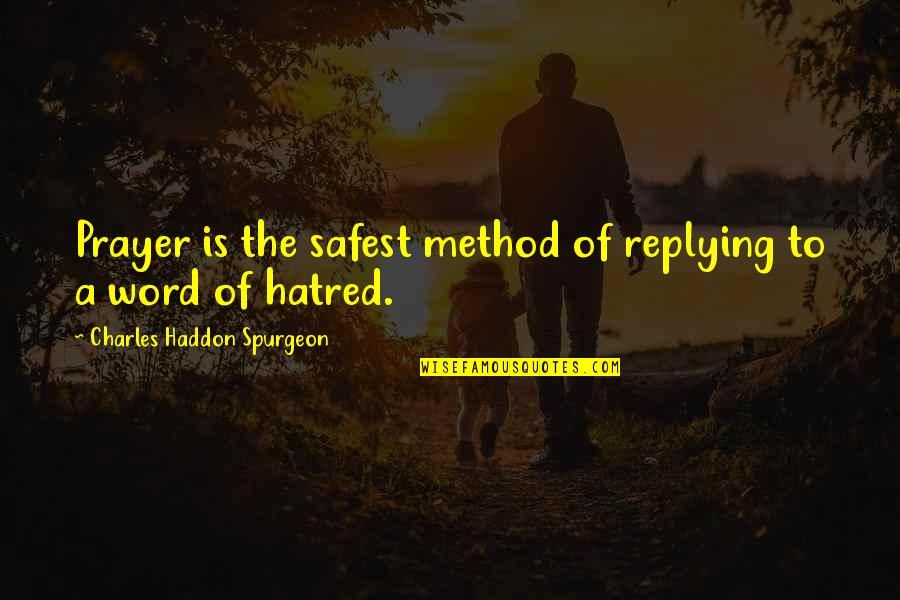 Replying Quotes By Charles Haddon Spurgeon: Prayer is the safest method of replying to