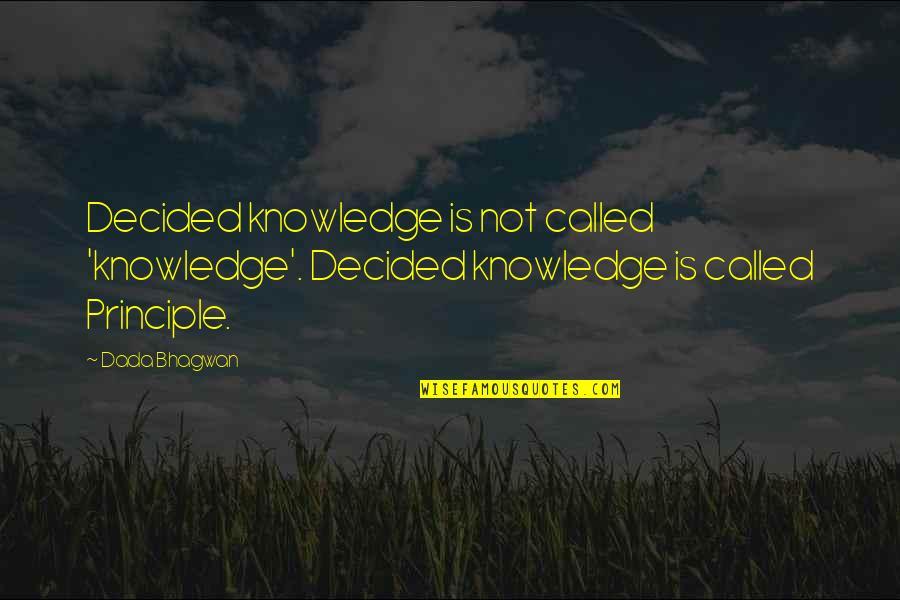 Replying Quotes By Dada Bhagwan: Decided knowledge is not called 'knowledge'. Decided knowledge