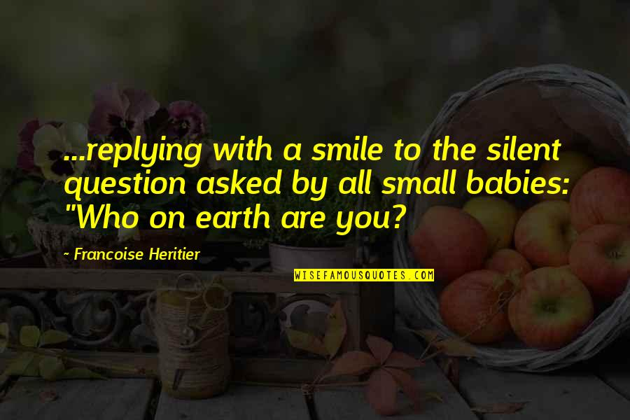 Replying Quotes By Francoise Heritier: ...replying with a smile to the silent question