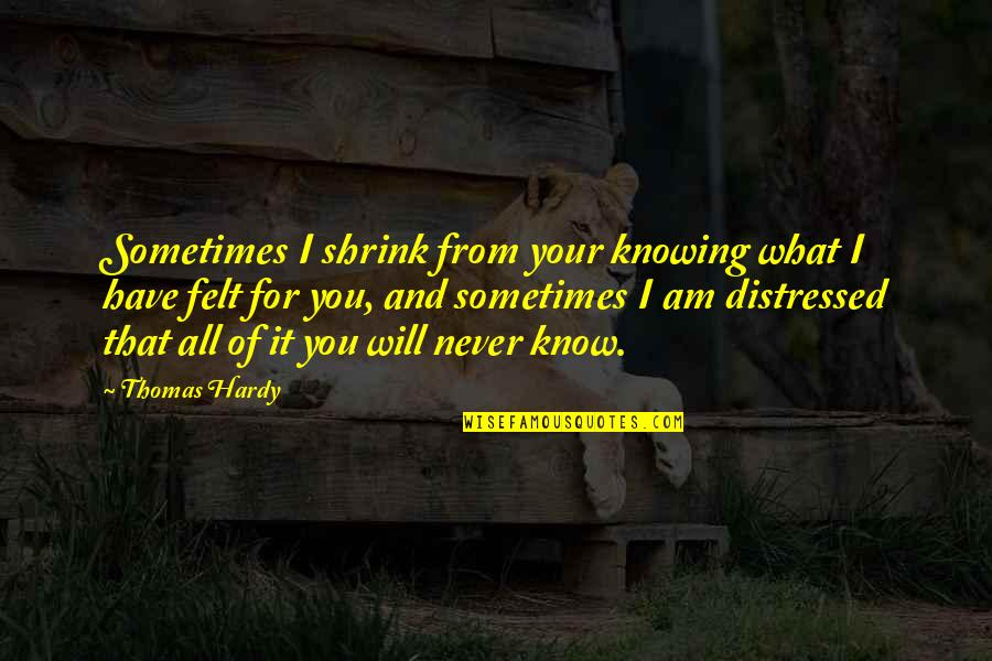 Repo Man Quotes By Thomas Hardy: Sometimes I shrink from your knowing what I