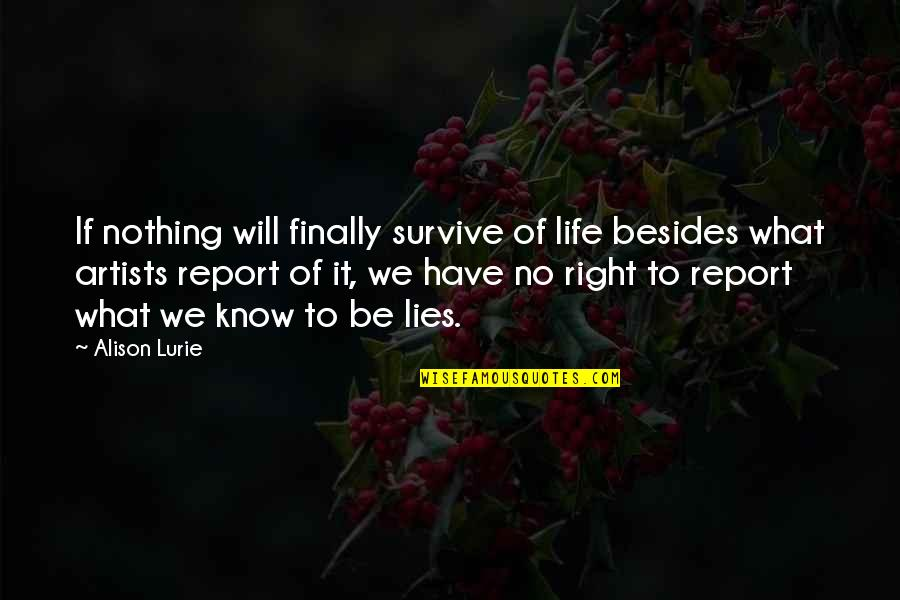 Report'st Quotes By Alison Lurie: If nothing will finally survive of life besides