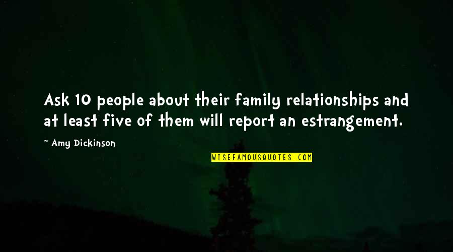 Report'st Quotes By Amy Dickinson: Ask 10 people about their family relationships and