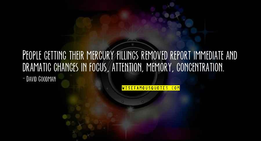 Report'st Quotes By David Goodman: People getting their mercury fillings removed report immediate