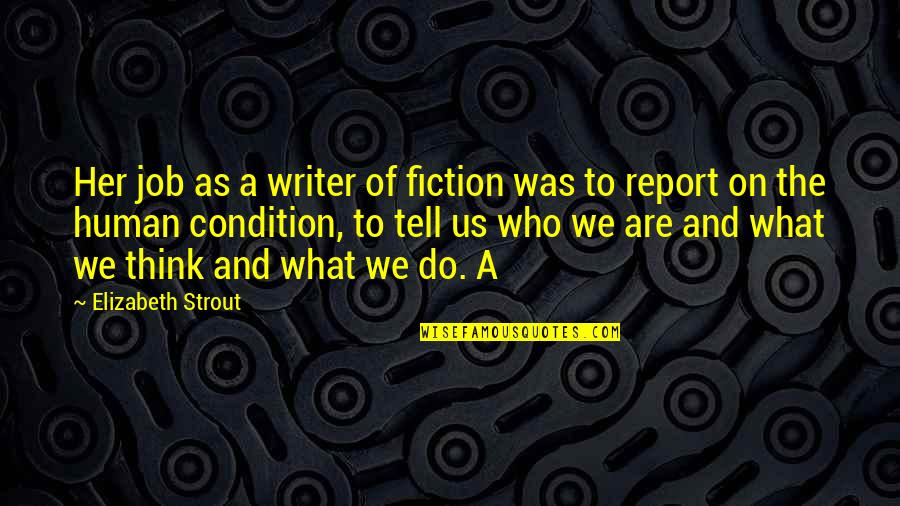 Report'st Quotes By Elizabeth Strout: Her job as a writer of fiction was