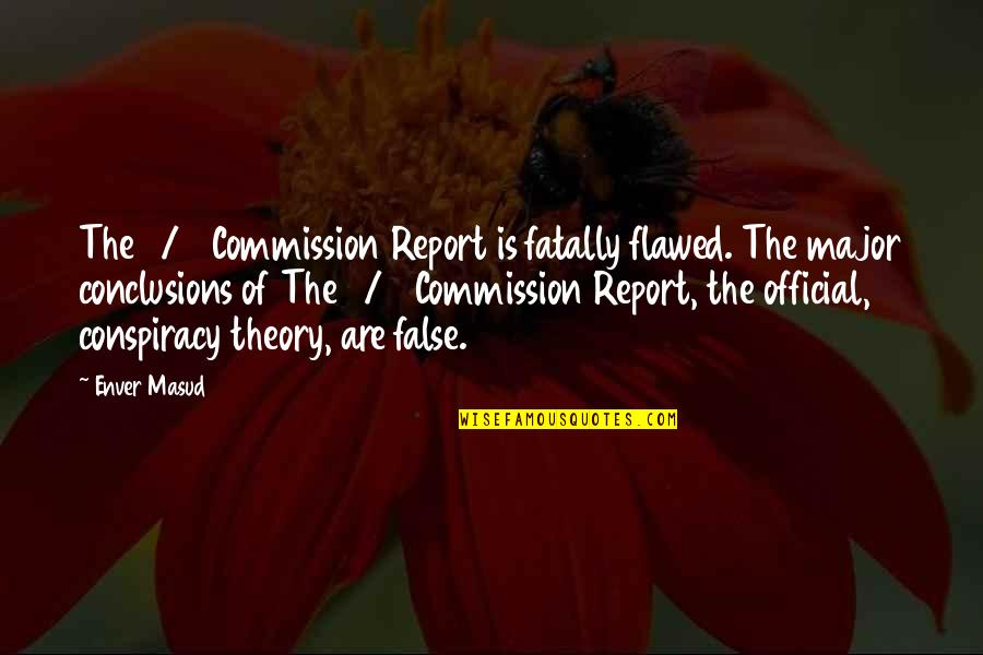 Report'st Quotes By Enver Masud: The 9/11 Commission Report is fatally flawed. The