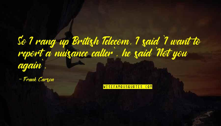 Report'st Quotes By Frank Carson: So I rang up British Telecom, I said