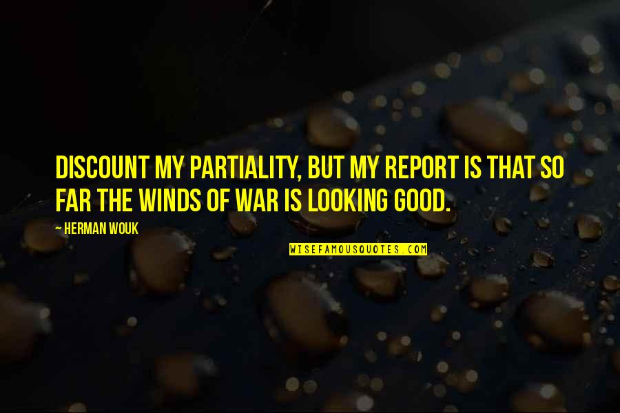 Report'st Quotes By Herman Wouk: Discount my partiality, but my report is that