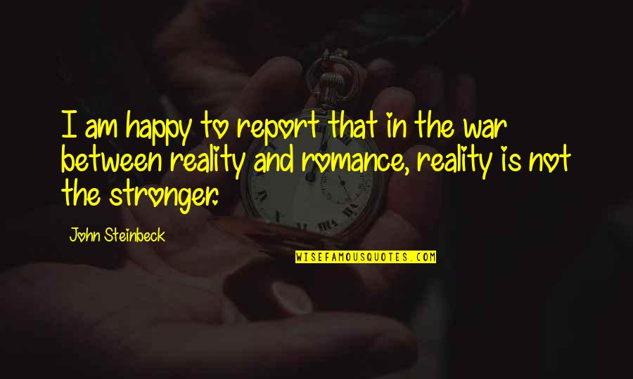 Report'st Quotes By John Steinbeck: I am happy to report that in the