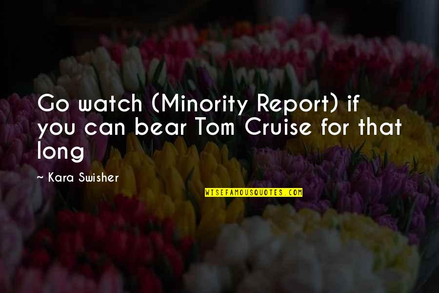 Report'st Quotes By Kara Swisher: Go watch (Minority Report) if you can bear