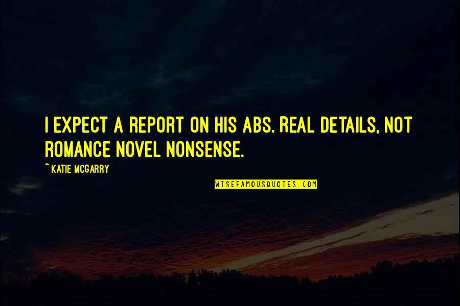Report'st Quotes By Katie McGarry: I expect a report on his abs. Real