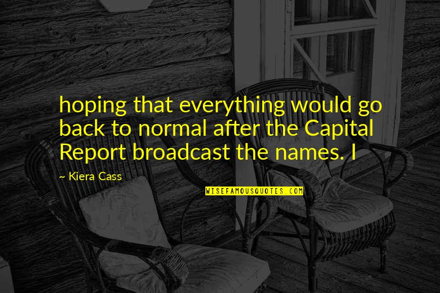 Report'st Quotes By Kiera Cass: hoping that everything would go back to normal