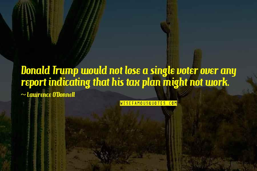 Report'st Quotes By Lawrence O'Donnell: Donald Trump would not lose a single voter