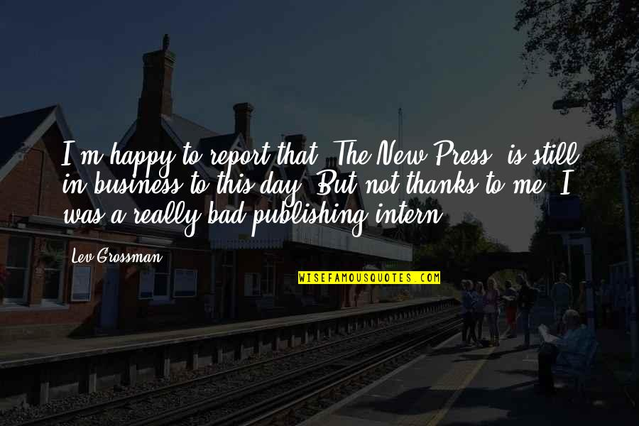 Report'st Quotes By Lev Grossman: I'm happy to report that 'The New Press'