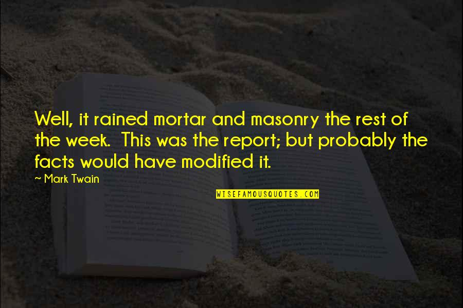 Report'st Quotes By Mark Twain: Well, it rained mortar and masonry the rest