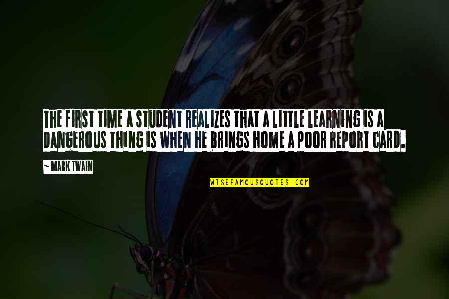 Report'st Quotes By Mark Twain: The first time a student realizes that a