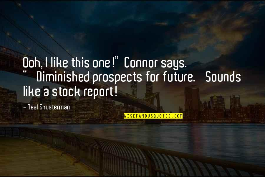 "Report'st Quotes By Neal Shusterman: Ooh, I like this one!"" Connor says. ""'Diminished"