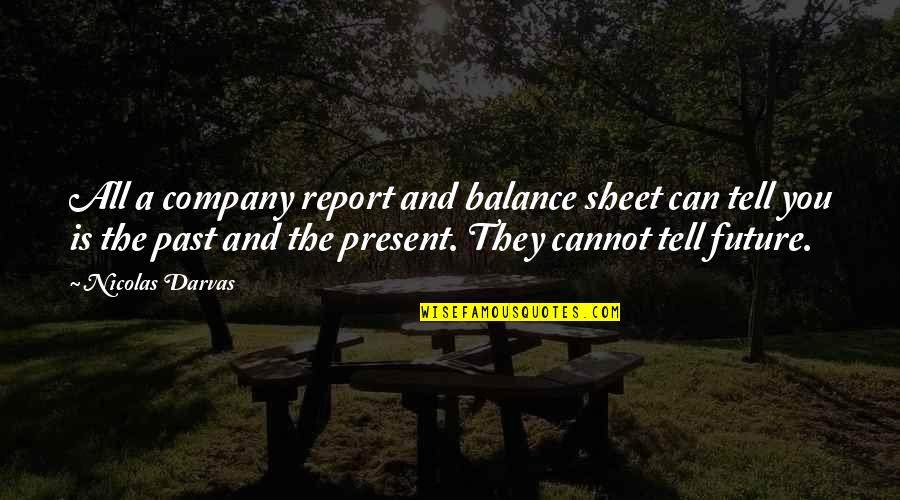 Report'st Quotes By Nicolas Darvas: All a company report and balance sheet can