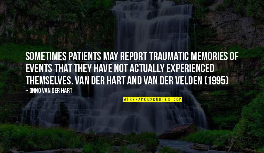 Report'st Quotes By Onno Van Der Hart: Sometimes patients may report traumatic memories of events