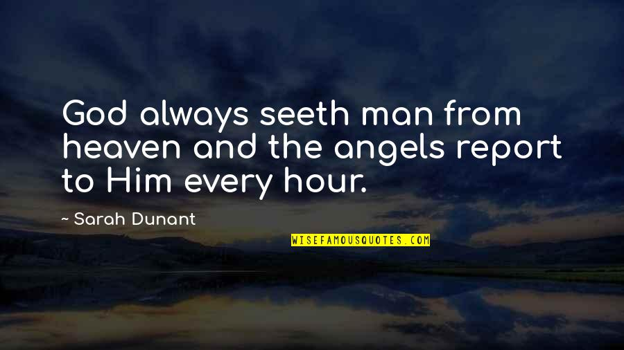 Report'st Quotes By Sarah Dunant: God always seeth man from heaven and the