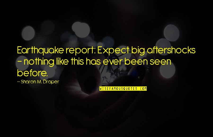 Report'st Quotes By Sharon M. Draper: Earthquake report: Expect big aftershocks - nothing like