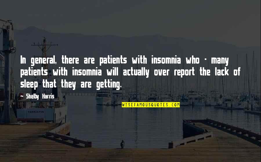 Report'st Quotes By Shelby Harris: In general, there are patients with insomnia who