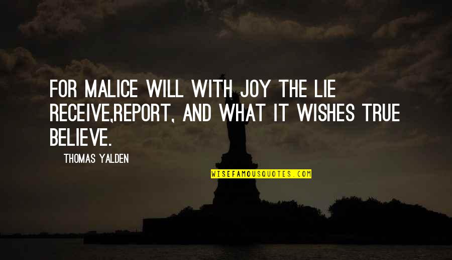 Report'st Quotes By Thomas Yalden: For malice will with joy the lie receive,Report,