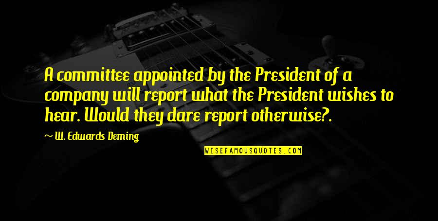 Report'st Quotes By W. Edwards Deming: A committee appointed by the President of a