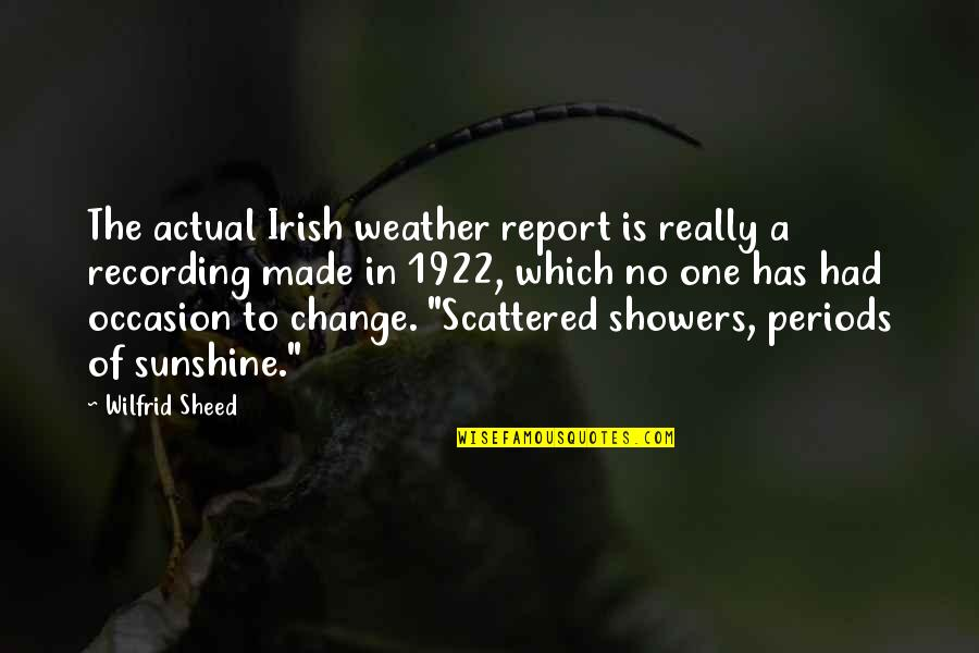 Report'st Quotes By Wilfrid Sheed: The actual Irish weather report is really a