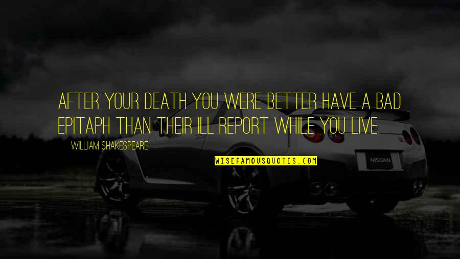 Report'st Quotes By William Shakespeare: After your death you were better have a