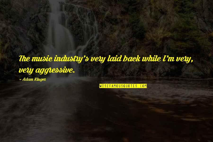 Repositionable Wall Quotes By Adam Kluger: The music industry's very laid back while I'm