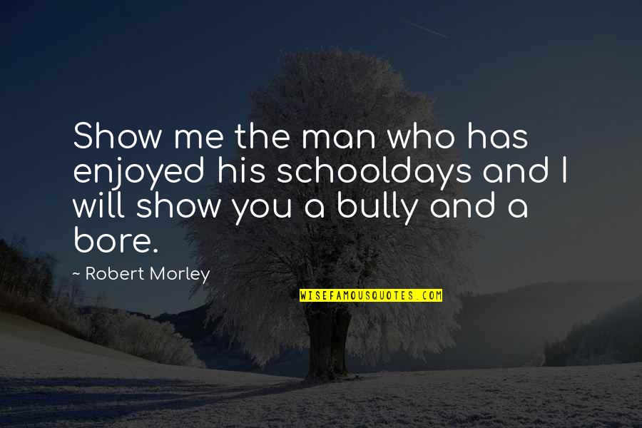 Repositionable Wall Quotes By Robert Morley: Show me the man who has enjoyed his