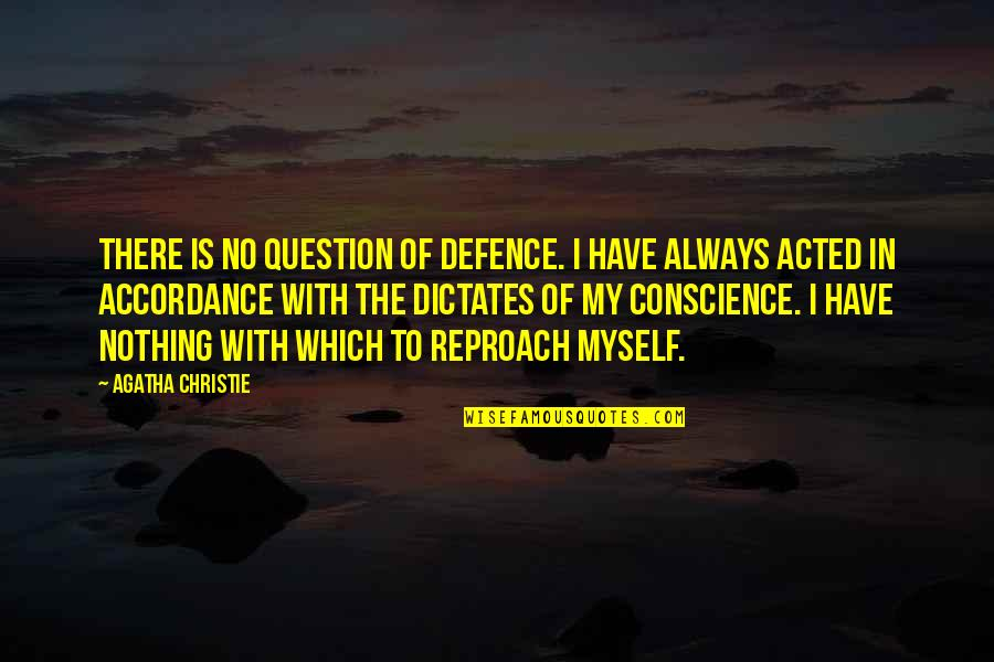 Reproach Quotes By Agatha Christie: There is no question of defence. I have