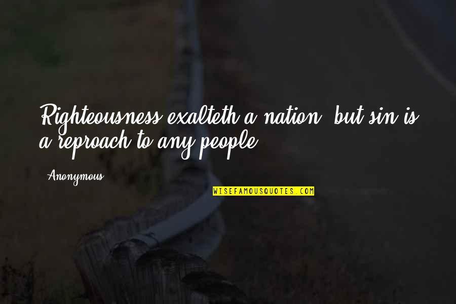 Reproach Quotes By Anonymous: Righteousness exalteth a nation: but sin is a