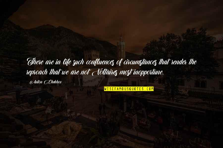 Reproach Quotes By Anton Chekhov: There are in life such confluences of circumstances