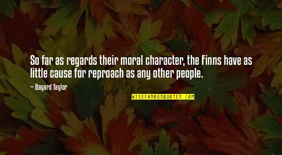Reproach Quotes By Bayard Taylor: So far as regards their moral character, the