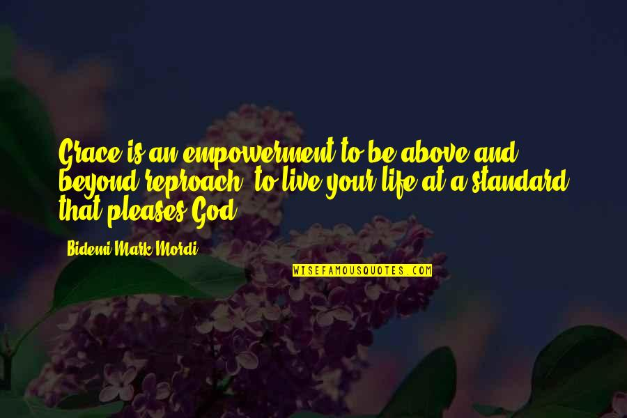 Reproach Quotes By Bidemi Mark-Mordi: Grace is an empowerment to be above and