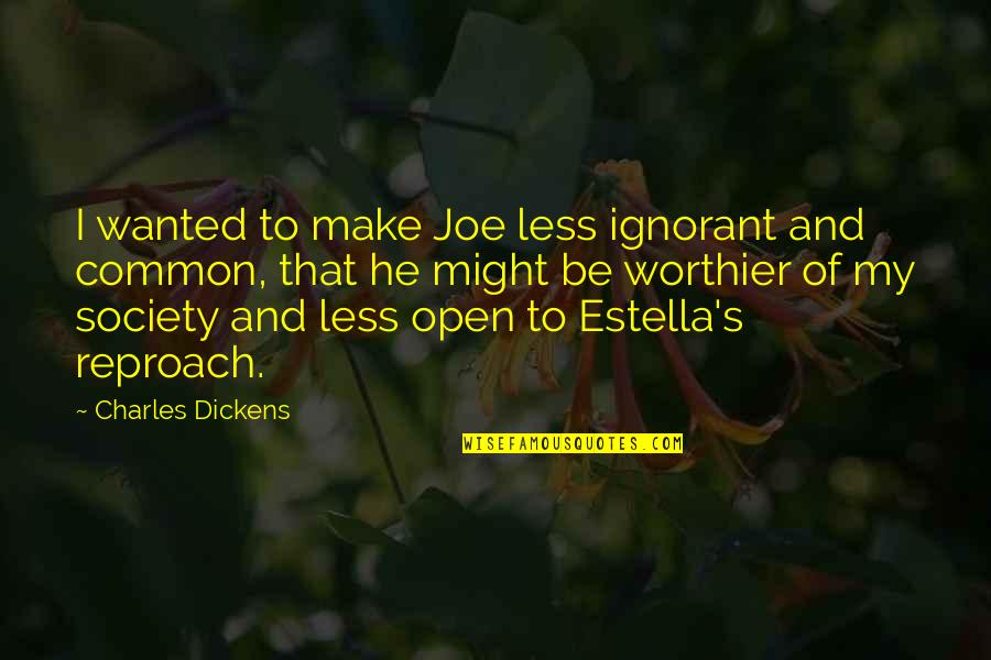 Reproach Quotes By Charles Dickens: I wanted to make Joe less ignorant and