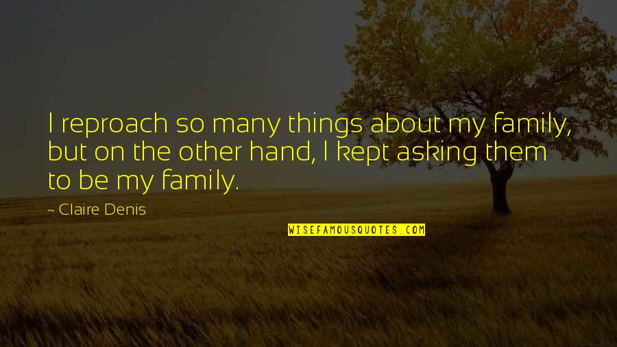 Reproach Quotes By Claire Denis: I reproach so many things about my family,
