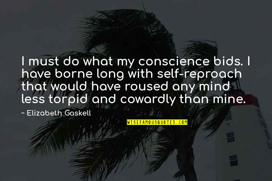 Reproach Quotes By Elizabeth Gaskell: I must do what my conscience bids. I