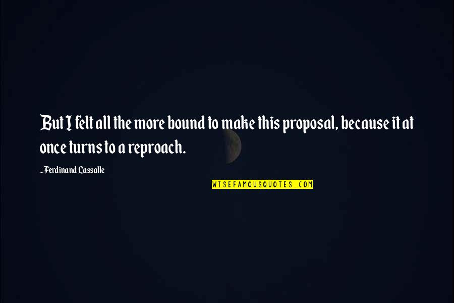 Reproach Quotes By Ferdinand Lassalle: But I felt all the more bound to