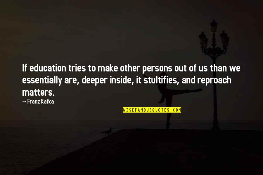 Reproach Quotes By Franz Kafka: If education tries to make other persons out
