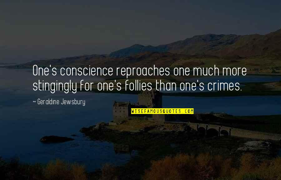 Reproach Quotes By Geraldine Jewsbury: One's conscience reproaches one much more stingingly for