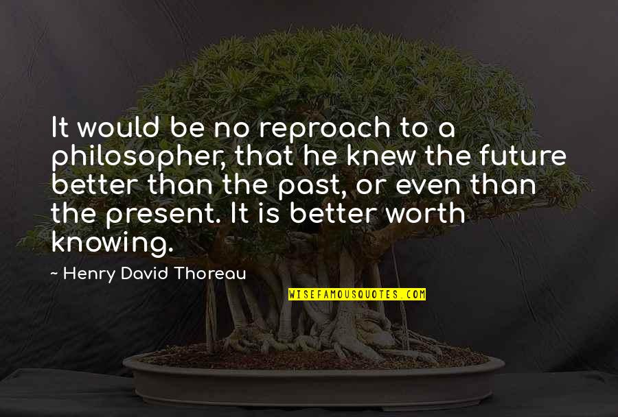 Reproach Quotes By Henry David Thoreau: It would be no reproach to a philosopher,
