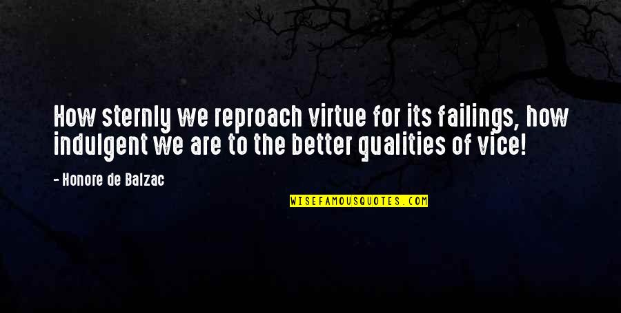Reproach Quotes By Honore De Balzac: How sternly we reproach virtue for its failings,