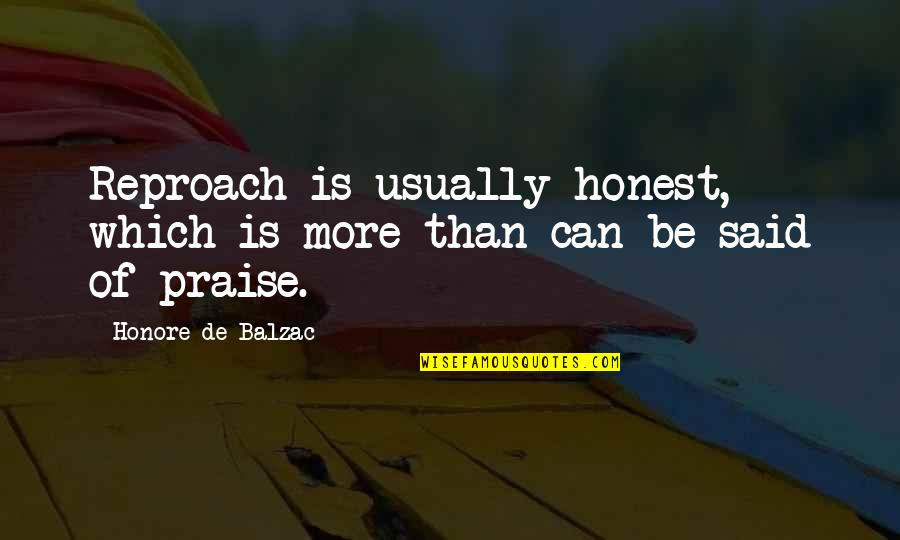 Reproach Quotes By Honore De Balzac: Reproach is usually honest, which is more than