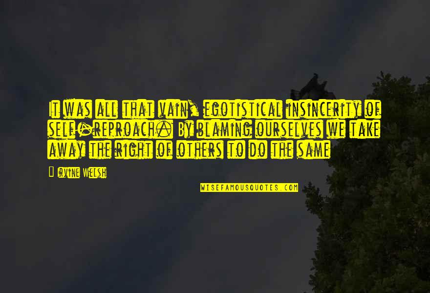 Reproach Quotes By Irvine Welsh: It was all that vain, egotistical insincerity of